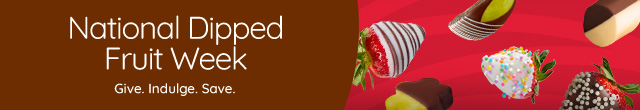 National dipped fruit month. 50% off dipped fruit box pickup special plus in store specials!